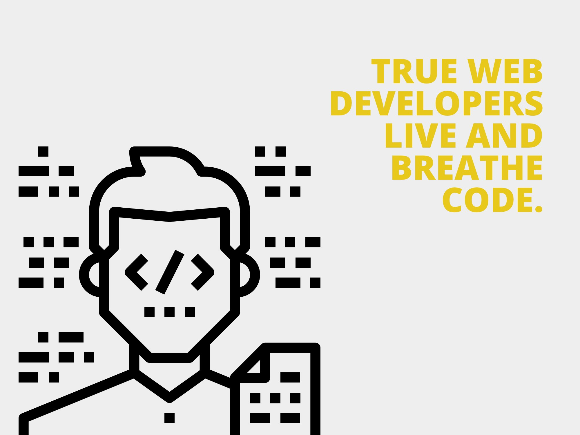 true web developers live and breathe code