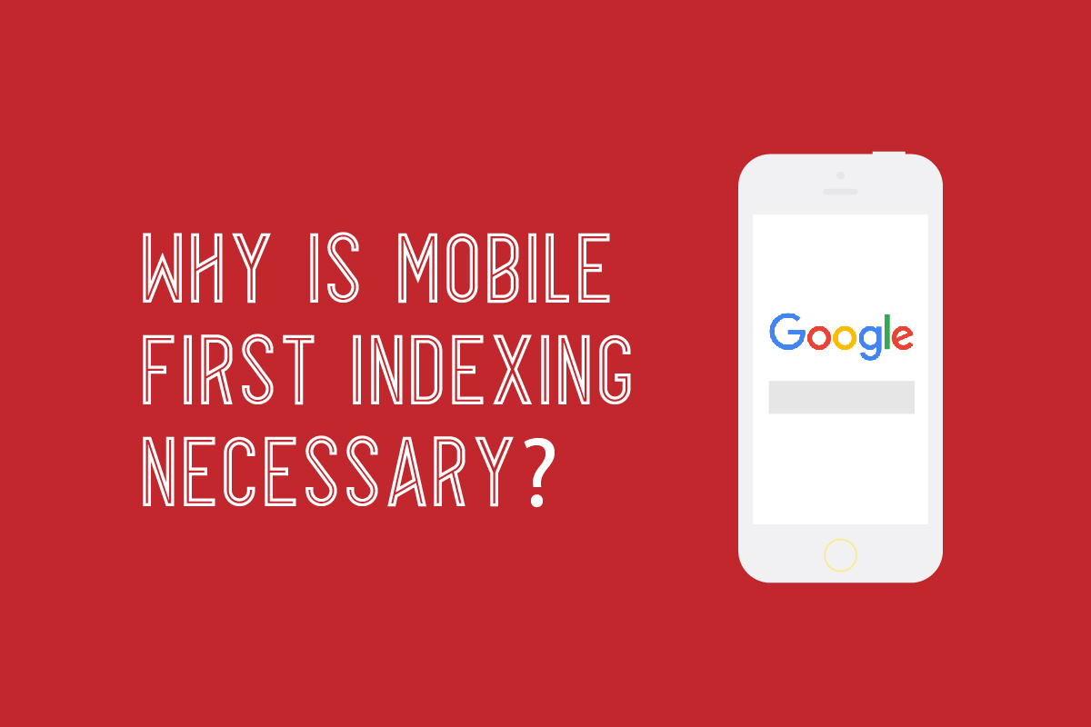 why is mobile-first indexing necessary
